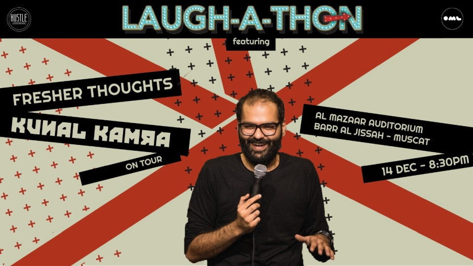 Laughathon - Fresher Thoughts by Kunal Kamra in Oman,Al Mazaar Auditorium, Barr Al Jissah, Muscat,احداث كوميديا